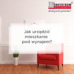Jak urządzić mieszkanie pod wynajem?